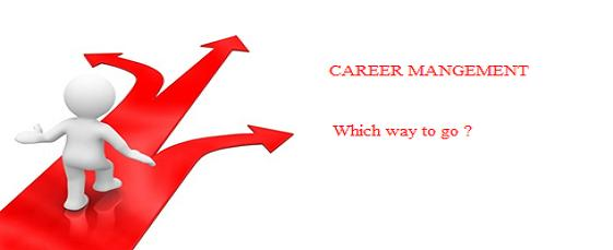 Career Management - Which way to go ?