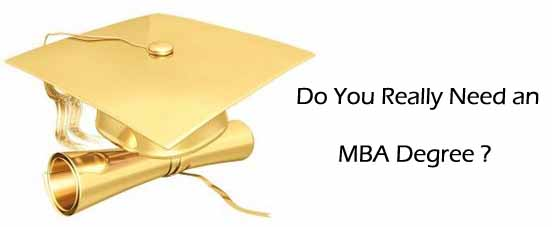 Do you really need an MBA Degree ?